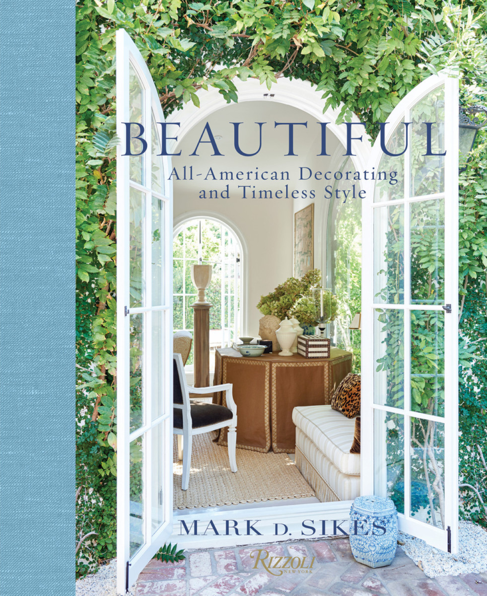 book cover for © Beautiful: All-American Decorating And Timeless Style by Mark D. Sikes (Rizzoli New York, 2016). All Photographs © Amy Neunsinger.