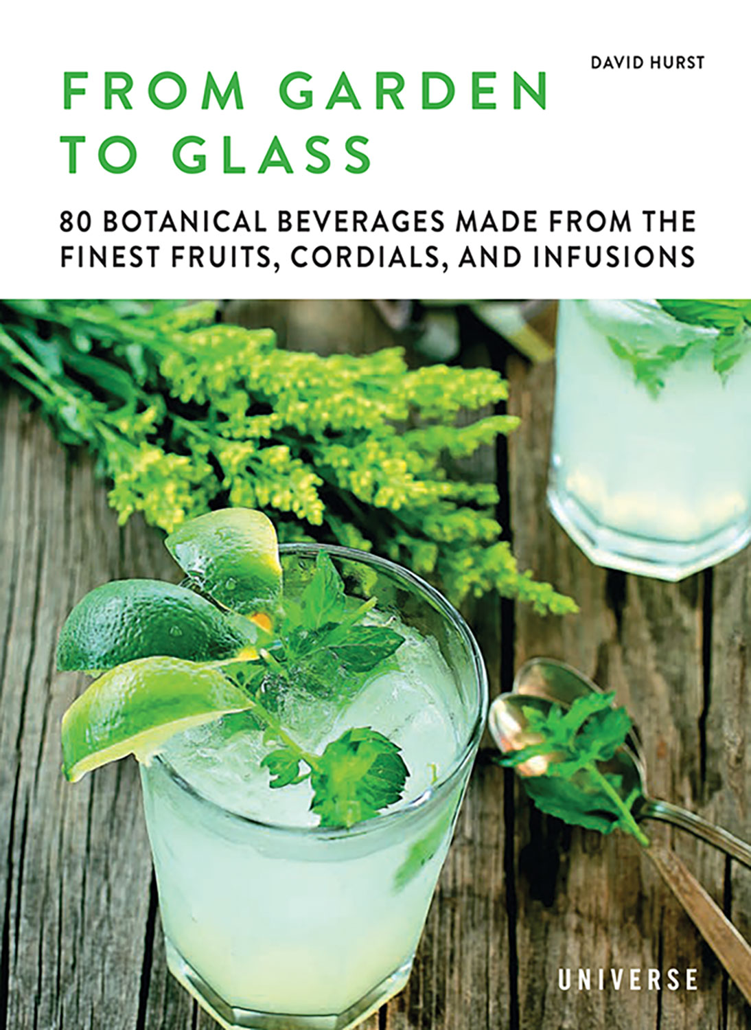 """Book cover for """"From Garden to Glass: 80 Botanical Beverages Made From the Finest Fruits, Cordials, and Infusions """" by David Hurst (Universe Publishing, 2019)"""