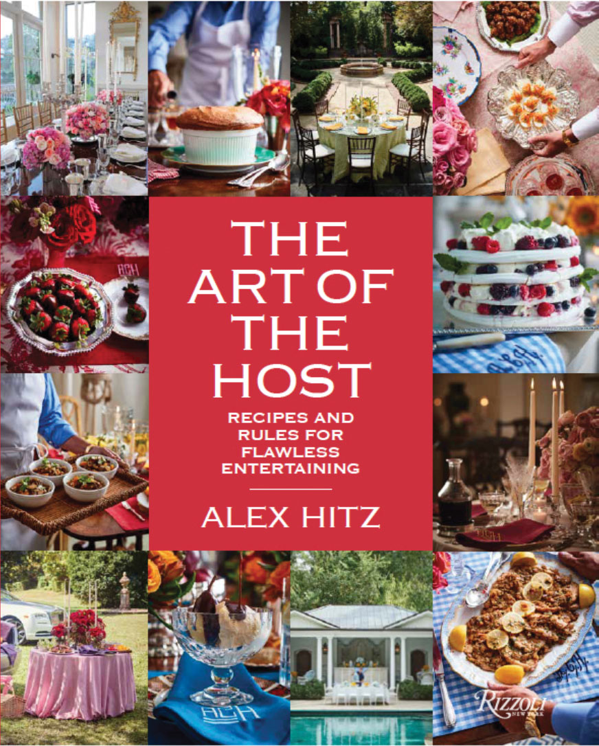 The Art of the Host:Recipes and Rules for Flawless Entertainingby Alex Hitz(Rizzoli, 2019)