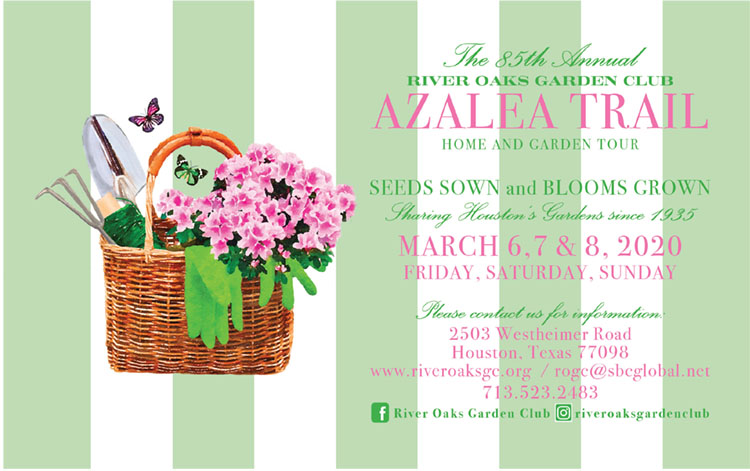 The 85th Annual River Oaks Garden Club Azalea Trail Home and Garden Tour. Seeds sown and blooms grown. Sharing Houston's gardens since 1935. Dates: March 6, 7, and 8, 2020, Friday, Saturday, and Sunday. Please contact us for information: 713-523-2483, rogc@sbcglobal.net, 2503 Westheimer Road, Houston, TX, 77098. Follow River Oaks Garden Club on Facebook and Twitter.
