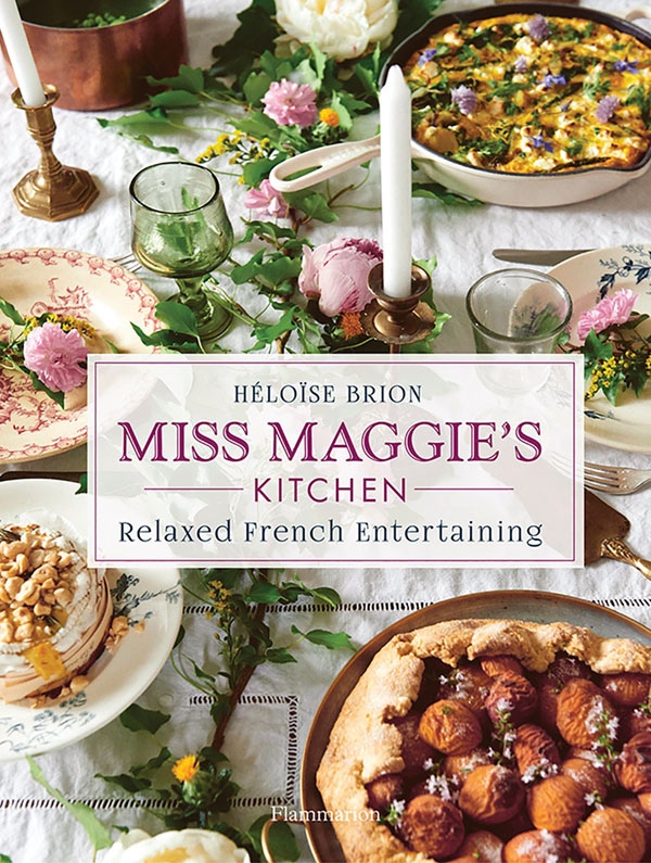 book cover for Miss Maggie's Kitchen: Relaxed French Entertaining (Flammarion, 2020)