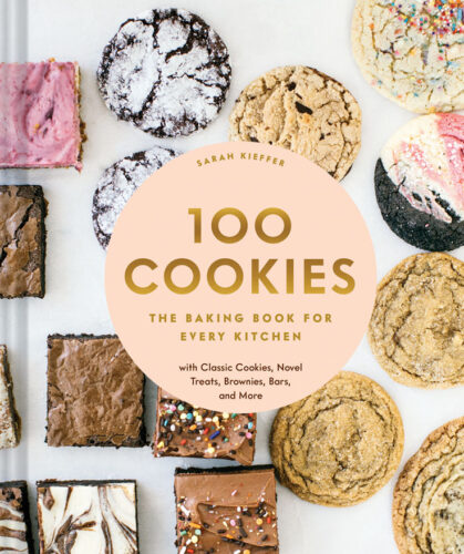 book cover for 100 Cookies: The Baking Book for Every Kitchen, with Classic Cookies, Novel Treats, Brownies, Bars, and More by Sarah Kieffer with permission by Chronicle Books, 2020