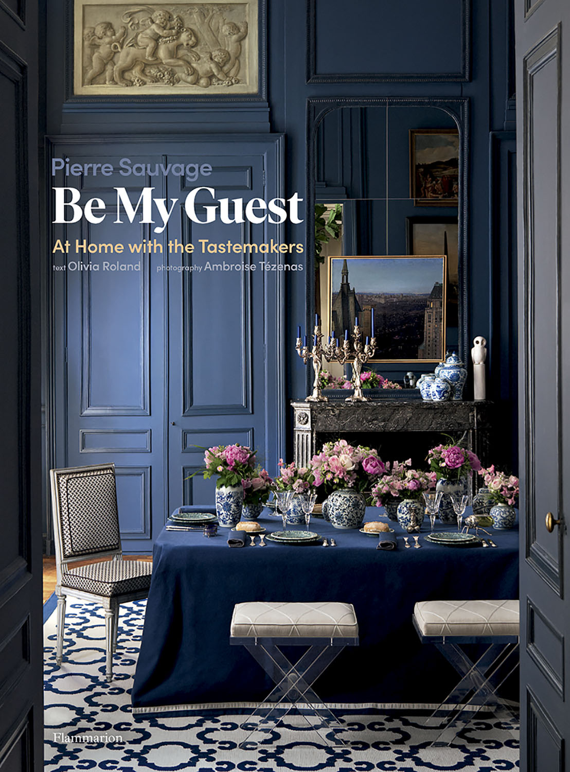book cover for Be My Guest: At Home with the Tastemakers by Pierre Sauvage and Olivia Roland (Flammarion, 2020)