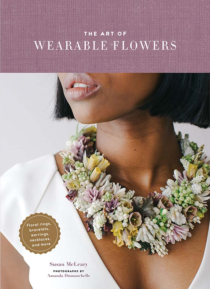 best floral design books of 2020;book cover for The Art of Wearable Flowers (Chronicle Books, 2020) by Susan McLeary